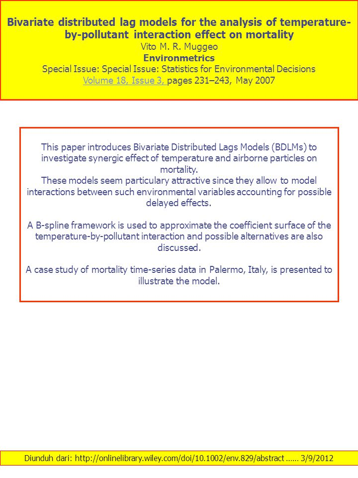 Diunduh dari: http://onlinelibrary.wiley.com/doi/10.1002/env.829/abstract …… 3/9/2012 Bivariate distributed lag models for the analysis of temperature- by-pollutant interaction effect on mortality Vito M.