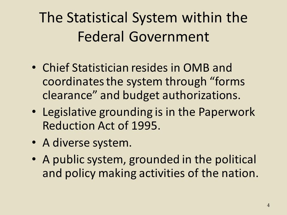 4 The Statistical System within the Federal Government Chief Statistician resides in OMB and coordinates the system through forms clearance and budget authorizations.