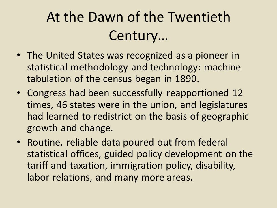 At the Dawn of the Twentieth Century… The United States was recognized as a pioneer in statistical methodology and technology: machine tabulation of the census began in 1890.
