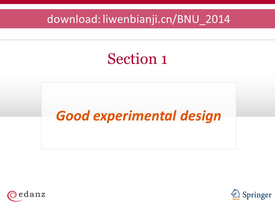Section 1 Good experimental design download: liwenbianji.cn/BNU_2014