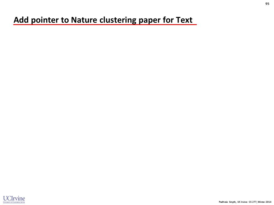 Padhraic Smyth, UC Irvine: CS 277, Winter 2014 95 Add pointer to Nature clustering paper for Text