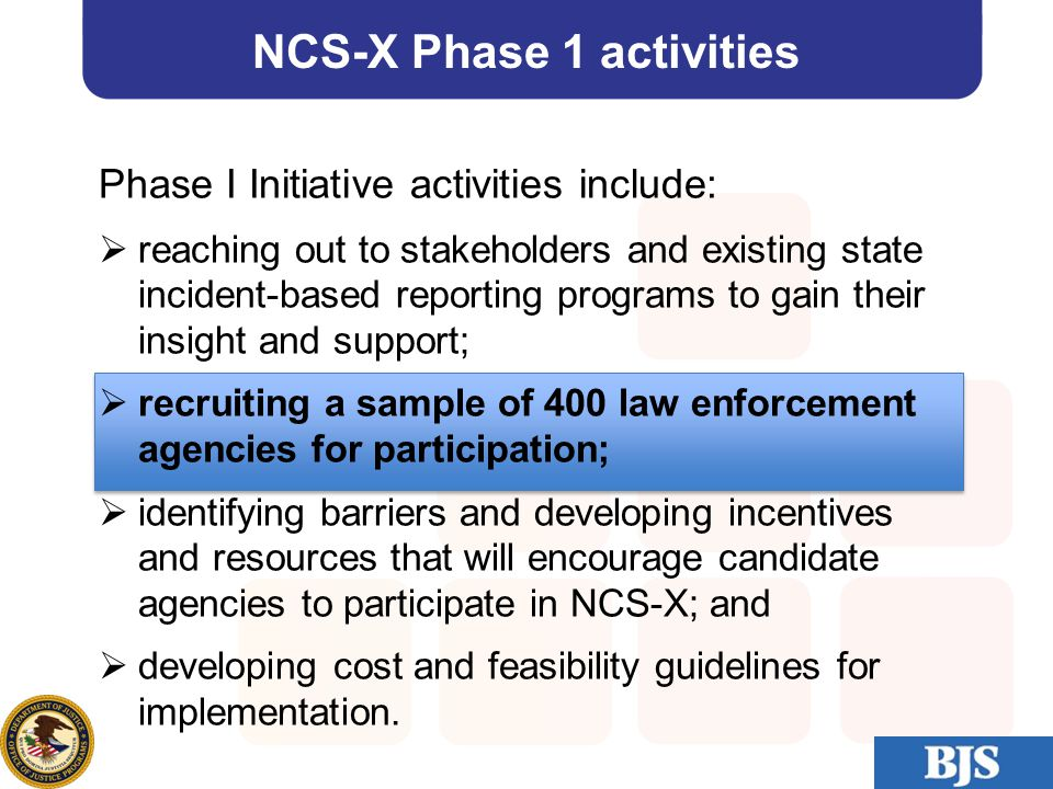 16 NCS-X Phase 1 activities Phase I Initiative activities include:  reaching out to stakeholders and existing state incident-based reporting programs