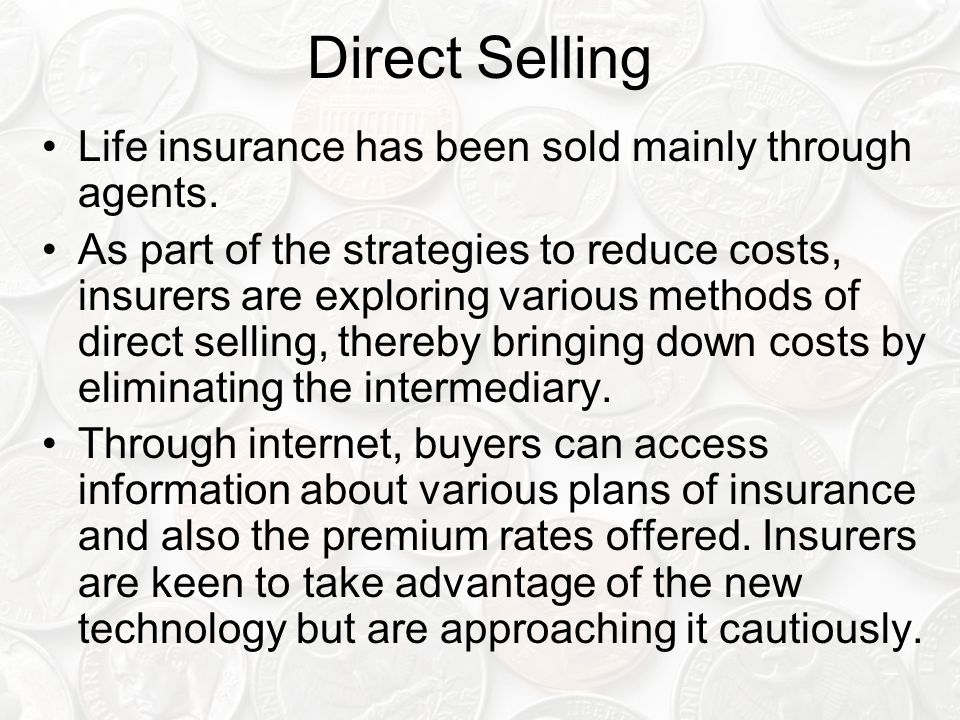 Direct Selling Life insurance has been sold mainly through agents.