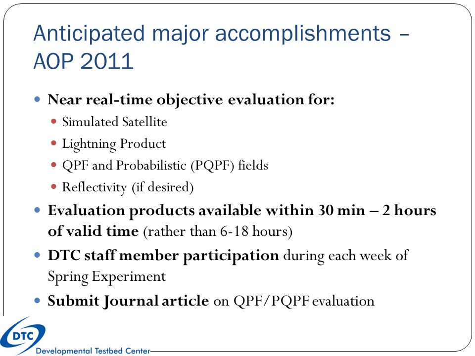Anticipated major accomplishments – AOP 2011 Near real-time objective evaluation for: Simulated Satellite Lightning Product QPF and Probabilistic (PQP