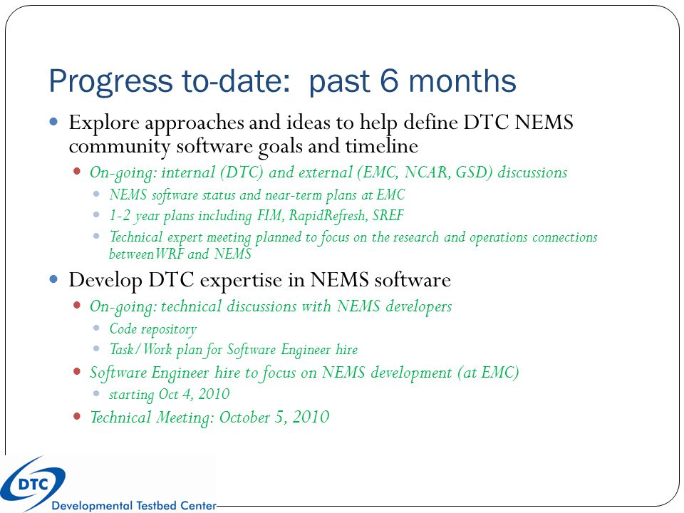 Progress to-date: past 6 months Explore approaches and ideas to help define DTC NEMS community software goals and timeline On-going: internal (DTC) an