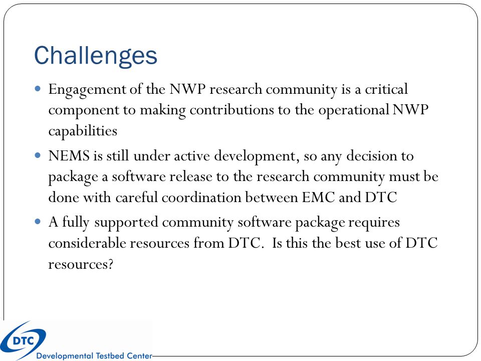 Challenges Engagement of the NWP research community is a critical component to making contributions to the operational NWP capabilities NEMS is still
