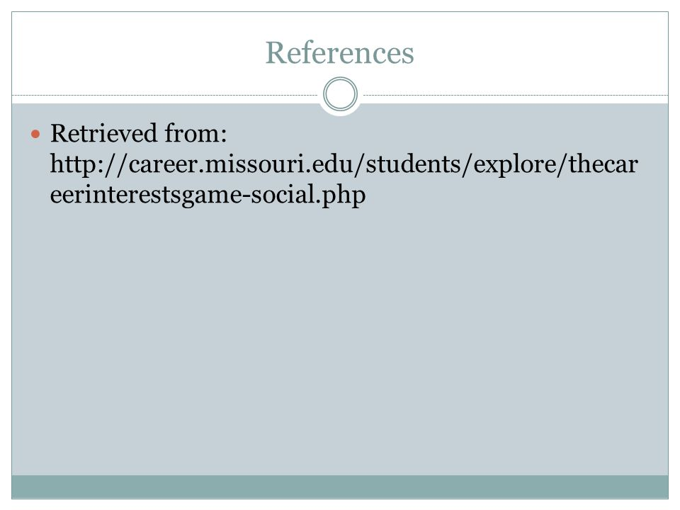 References Retrieved from: http://career.missouri.edu/students/explore/thecar eerinterestsgame-social.php