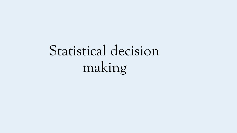 Statistical decision making