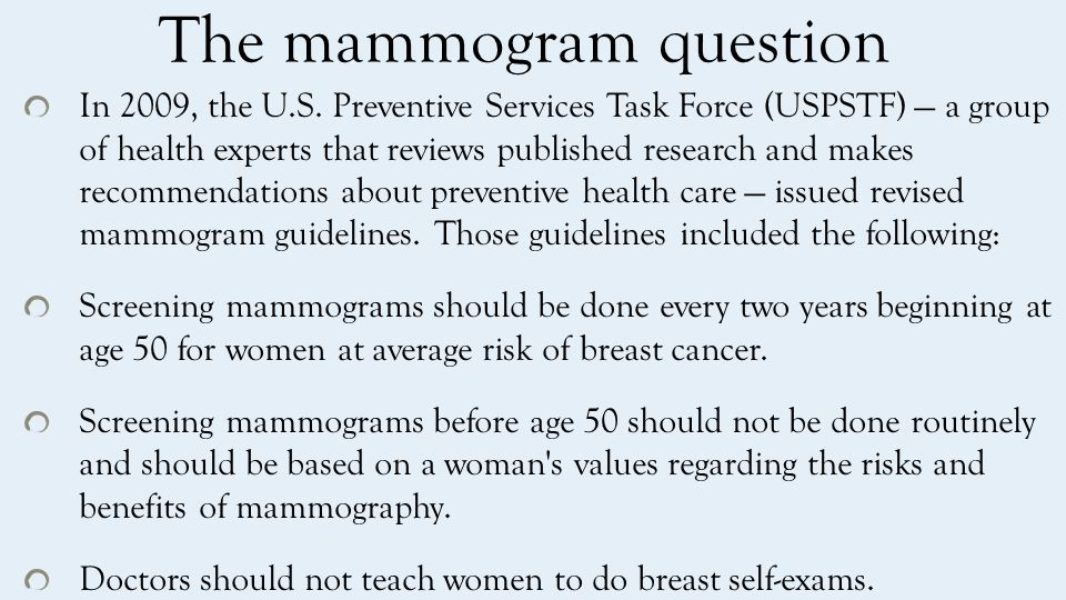 The mammogram question In 2009, the U.S.