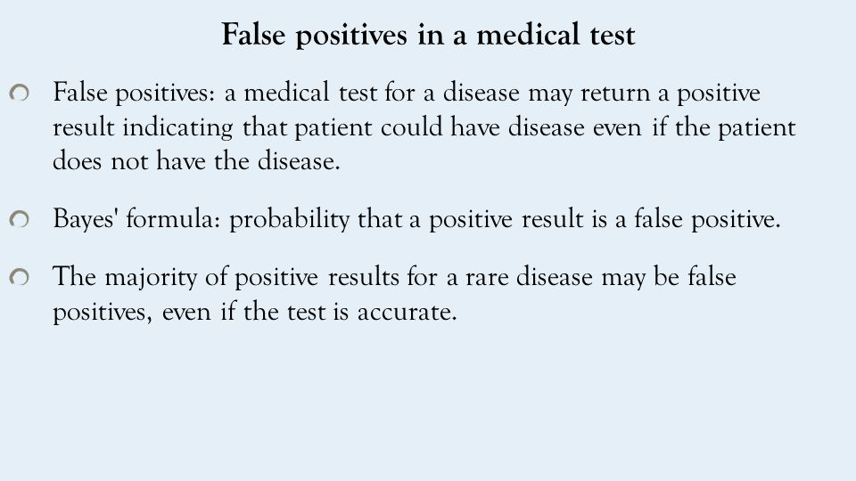 Hypothetical Example A test correctly identifies a patient who has a particular disease 99% of the time, or with probability 0.99 The same test incorrectly identifies a patient who does not have the disease 5% of the time, or with probability 0.05.