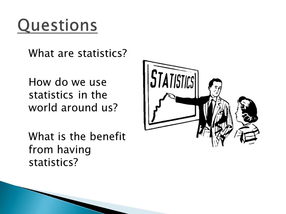 What are statistics.How do we use statistics in the world around us.