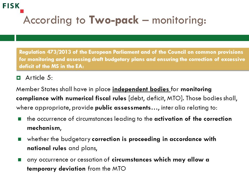 According to Two-pack – monitoring:  Article 5: Member States shall have in place independent bodies for monitoring compliance with numerical fiscal rules [debt, deficit, MTO].