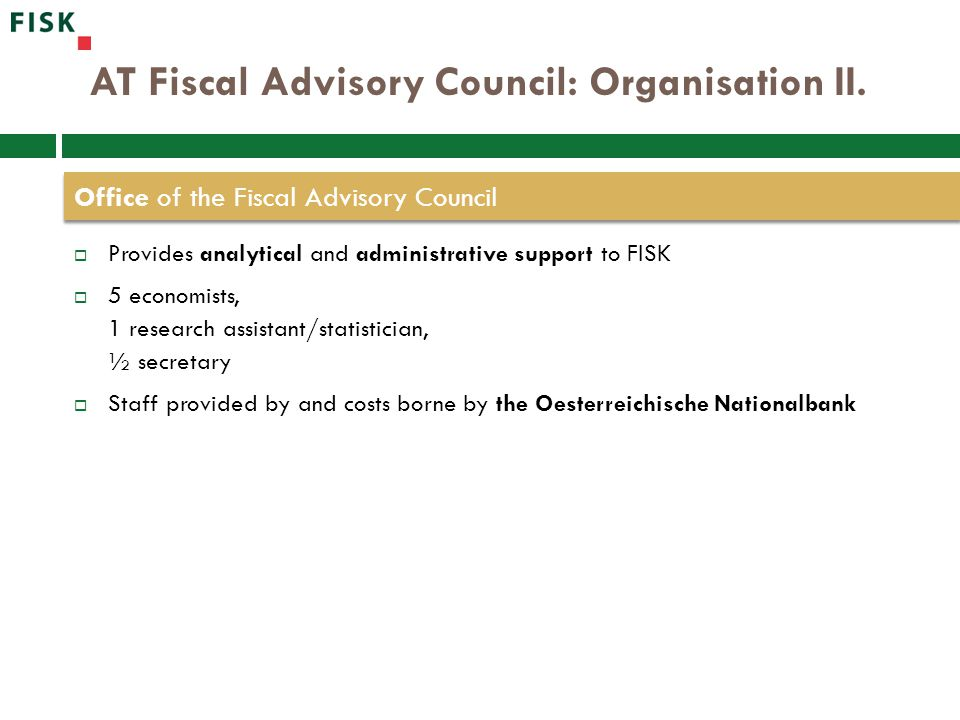 AT Fiscal Advisory Council: Organisation II.  Provides analytical and administrative support to FISK  5 economists, 1 research assistant/statisticia
