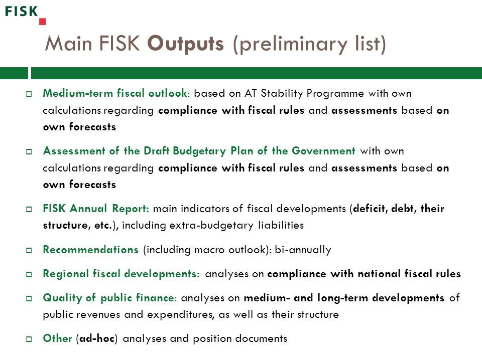 Main FISK Outputs (preliminary list)  Medium-term fiscal outlook: based on AT Stability Programme with own calculations regarding compliance with fis