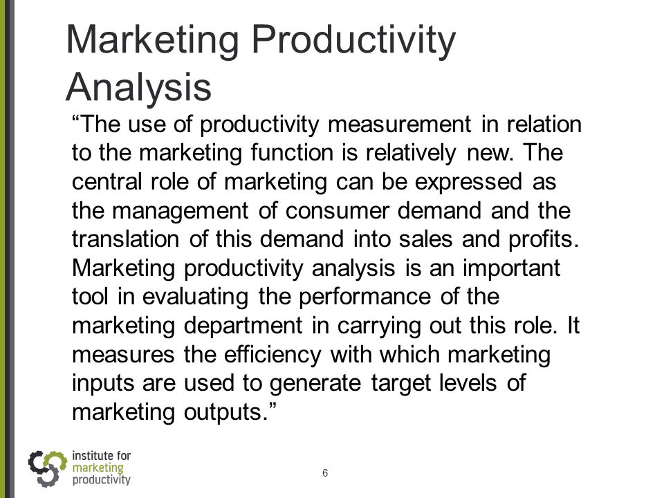"Marketing Productivity Analysis 6 ""The use of productivity measurement in relation to the marketing function is relatively new. The central role of ma"