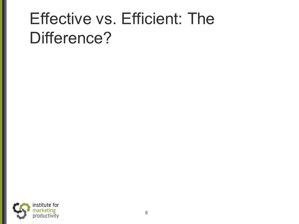 Effective vs. Efficient: The Difference? 8