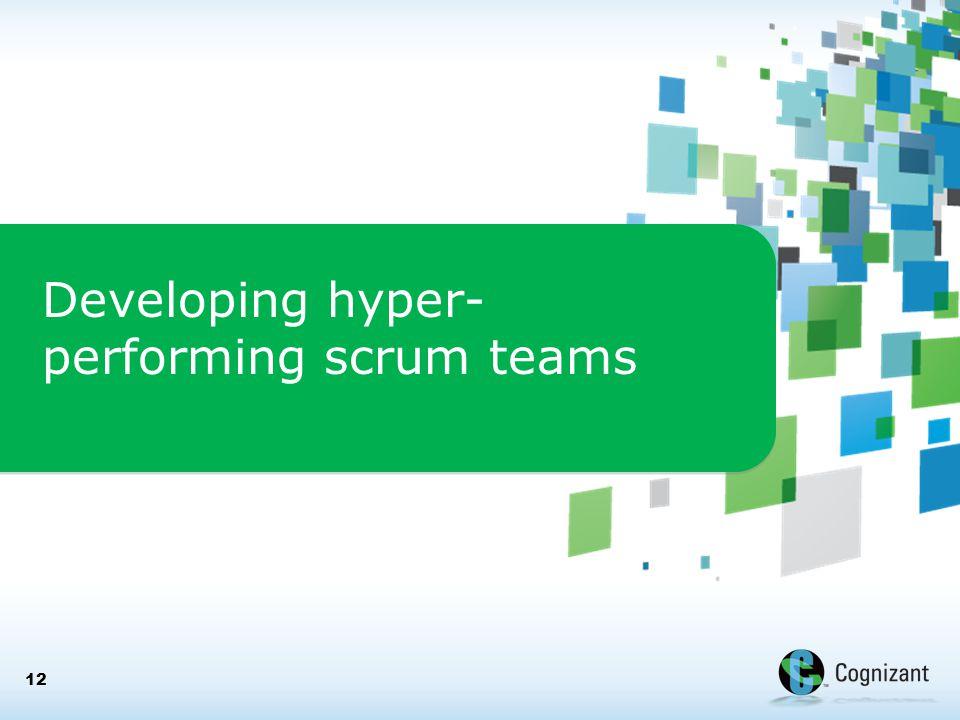 Developing hyper- performing scrum teams 12