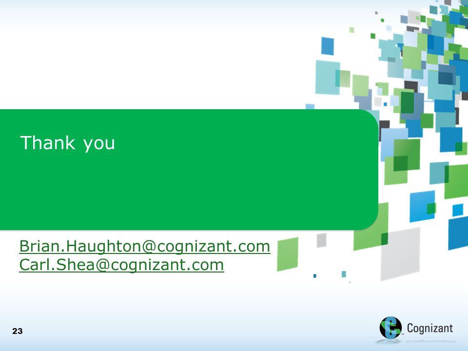 Thank you 23 Brian.Haughton@cognizant.com Carl.Shea@cognizant.com