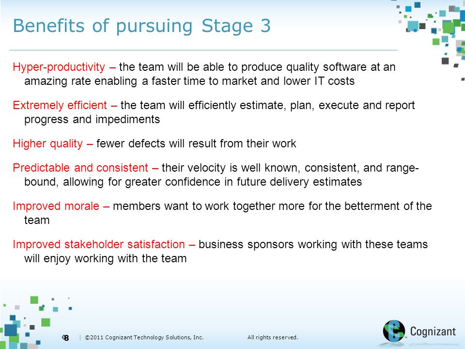  | ©2011 Cognizant Technology Solutions, Inc.All rights reserved. Benefits of pursuing Stage 3 Hyper-productivity – the team will be able to produce