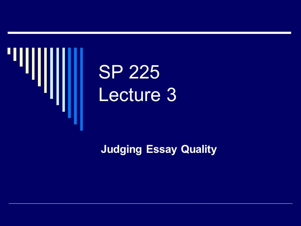 SP 225 Lecture 3 Judging Essay Quality