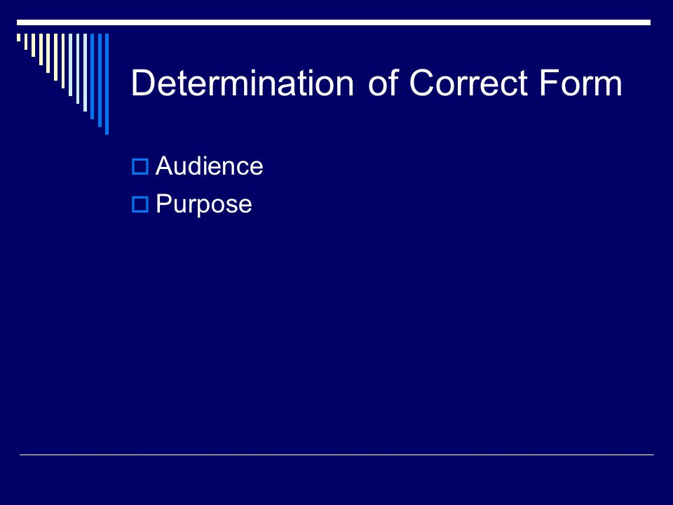 Determination of Correct Form  Audience  Purpose