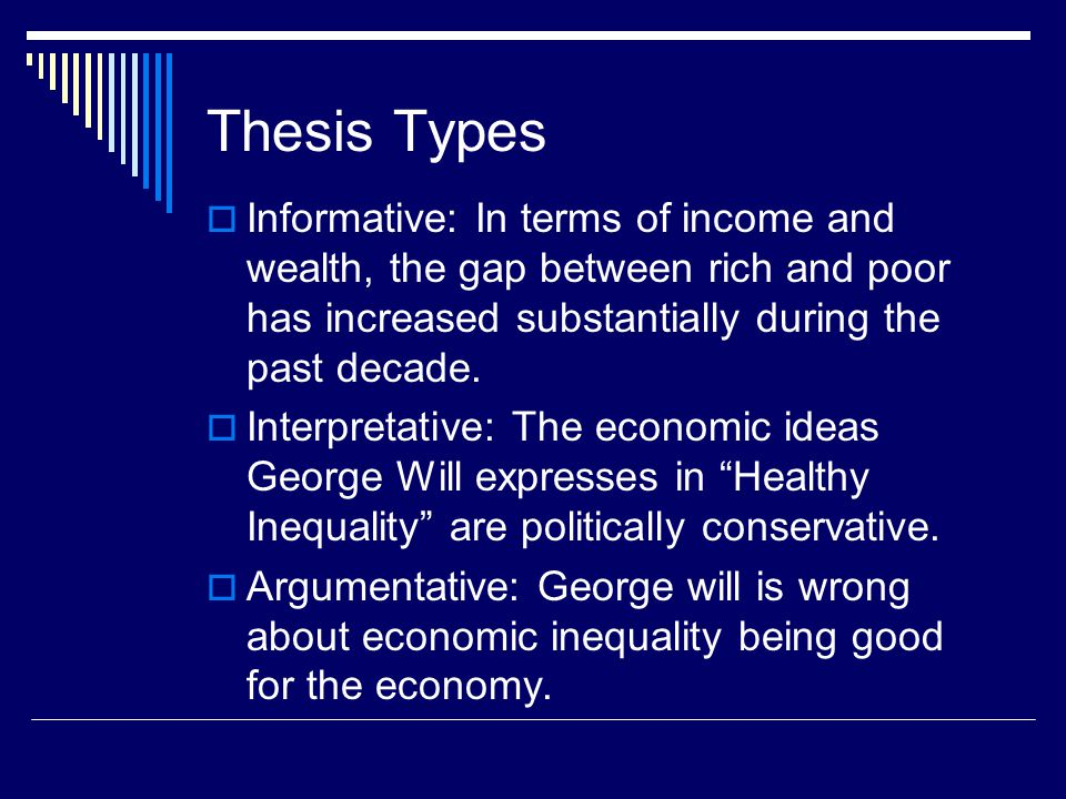 Thesis Types  Informative: In terms of income and wealth, the gap between rich and poor has increased substantially during the past decade.