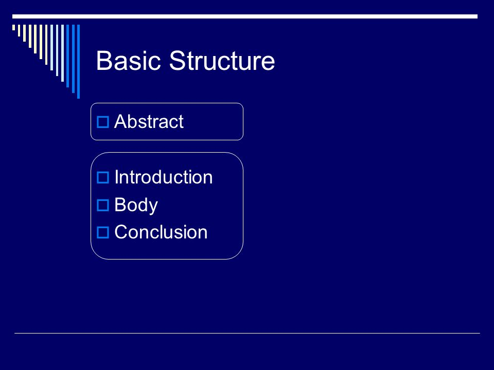 Basic Structure  Abstract  Introduction  Body  Conclusion