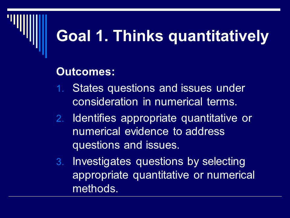 Goal 1. Thinks quantitatively Outcomes: 1.