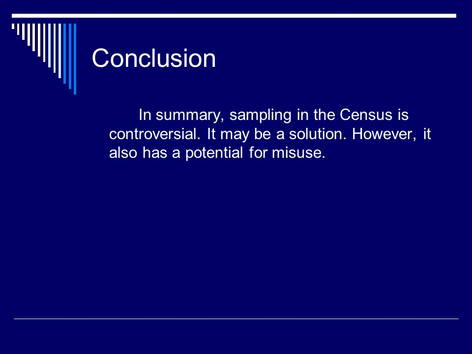 Conclusion In summary, sampling in the Census is controversial.