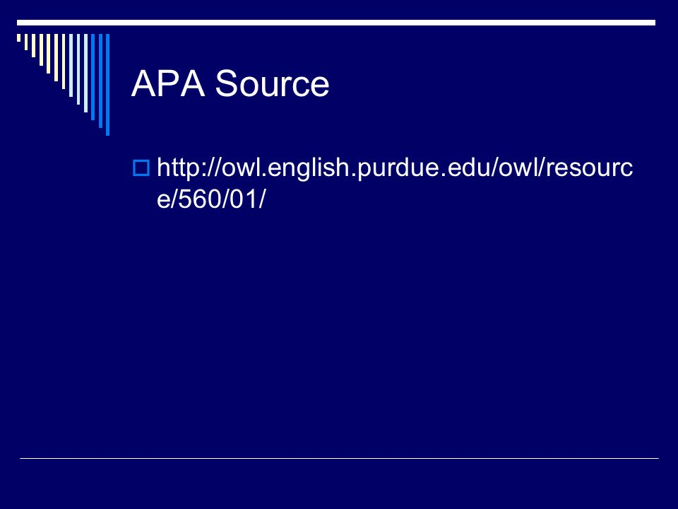APA Source  http://owl.english.purdue.edu/owl/resourc e/560/01/