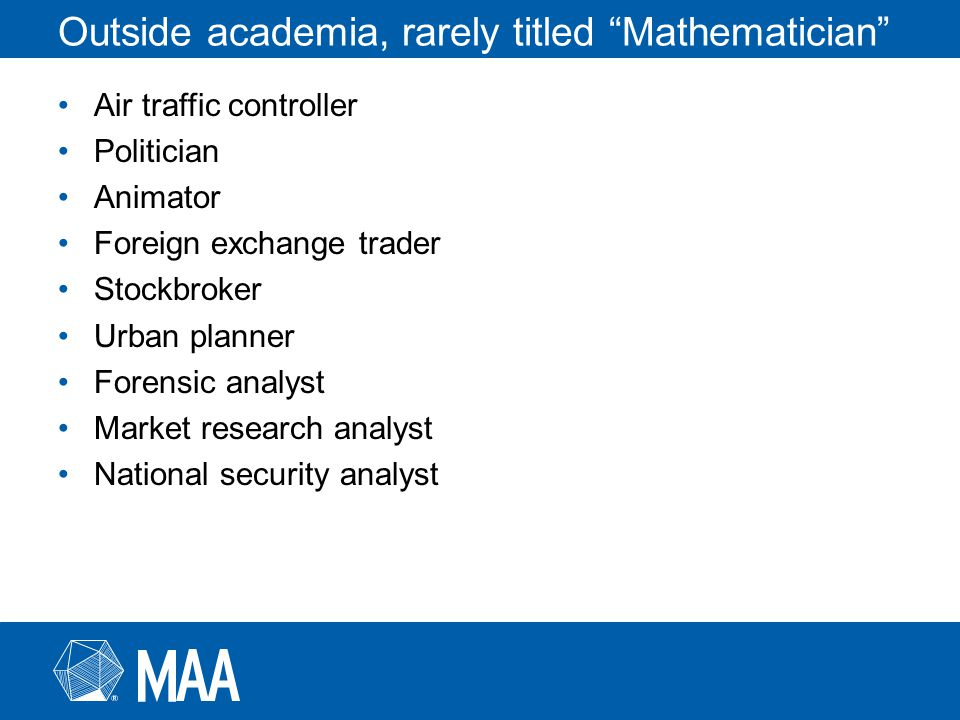 Outside academia, rarely titled Mathematician Air traffic controller Politician Animator Foreign exchange trader Stockbroker Urban planner Forensic analyst Market research analyst National security analyst