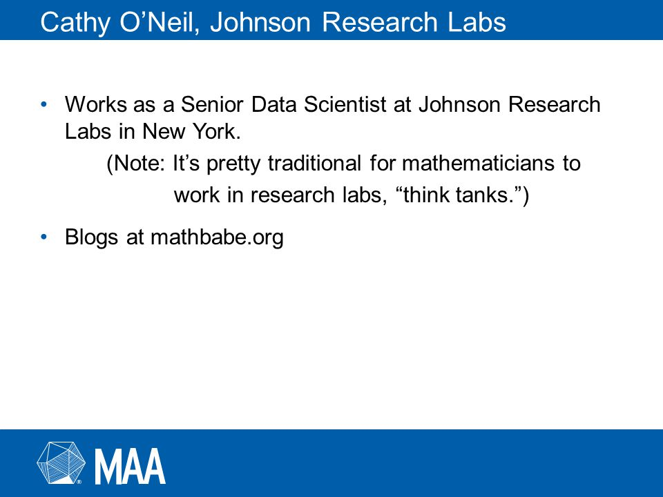 Cathy O'Neil, Johnson Research Labs Works as a Senior Data Scientist at Johnson Research Labs in New York.