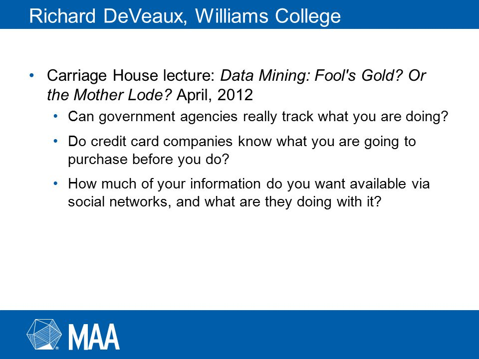 Richard DeVeaux, Williams College Carriage House lecture: Data Mining: Fool s Gold.