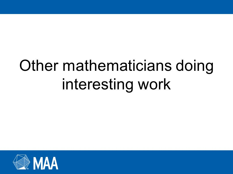 Other mathematicians doing interesting work