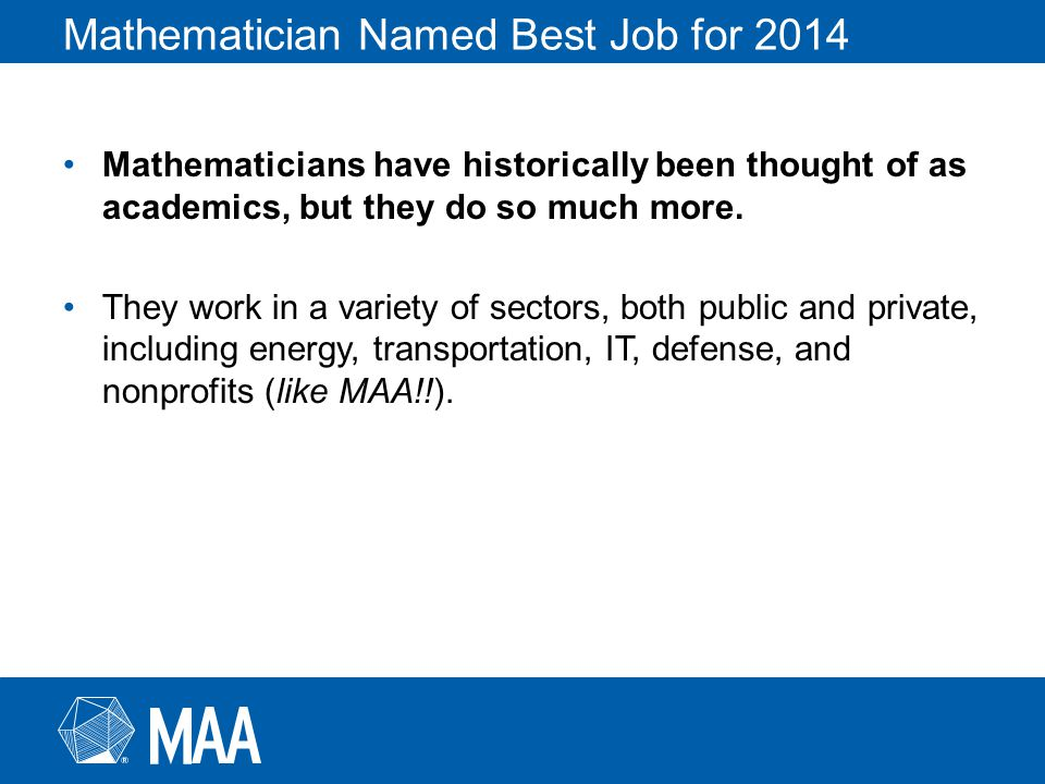 Mathematician Named Best Job for 2014 Mathematicians have historically been thought of as academics, but they do so much more.