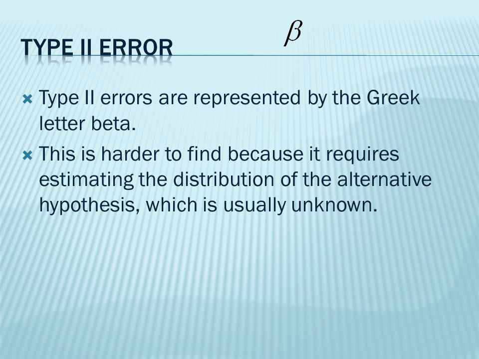  Type II errors are represented by the Greek letter beta.