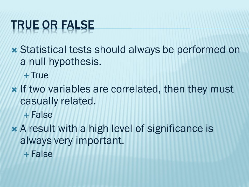  Statistical tests should always be performed on a null hypothesis.