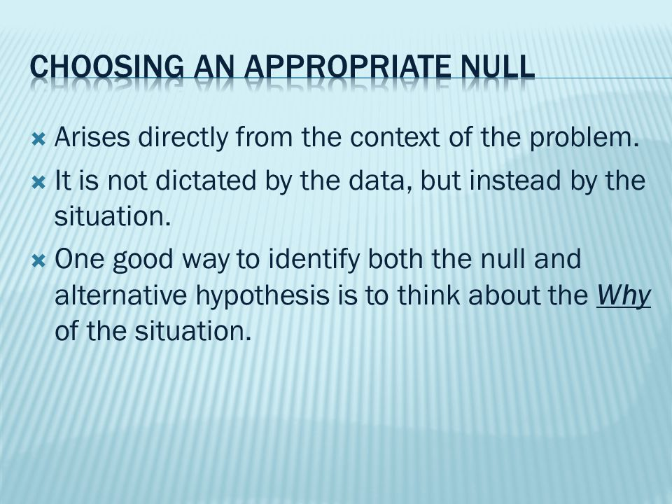  To write a null hypothesis, you can't just choose any value you like.