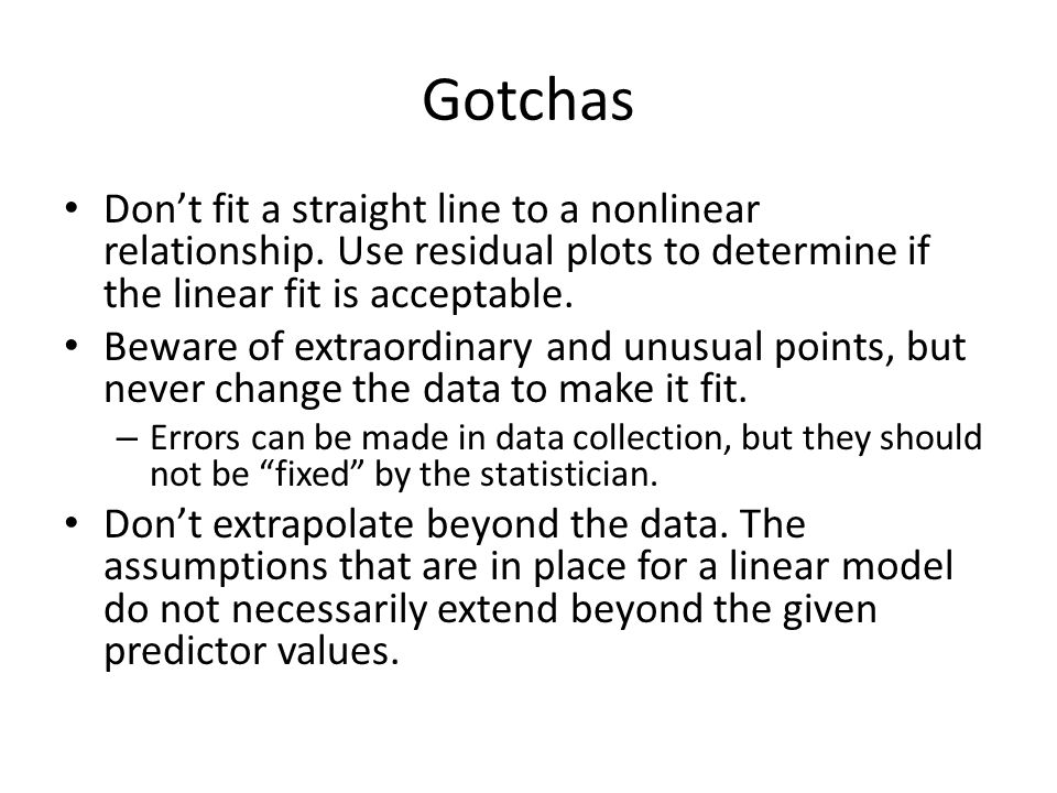 Gotchas Don't fit a straight line to a nonlinear relationship.