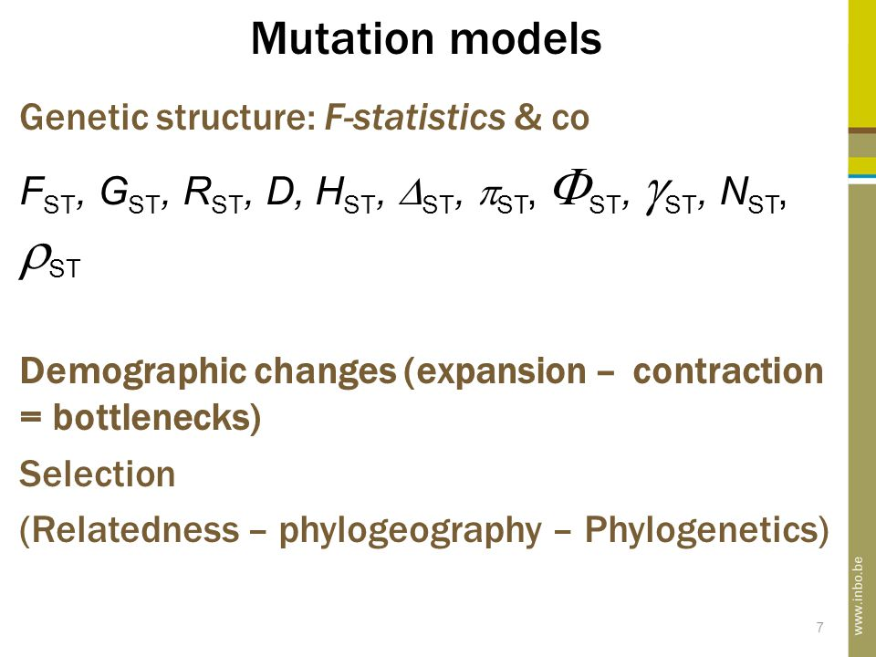 7 Mutation models Genetic structure: F-statistics & co F ST, G ST, R ST, D, H ST,  ST,  ST,  ST,  ST, N ST,  ST Demographic changes (expansion – contraction = bottlenecks) Selection (Relatedness – phylogeography – Phylogenetics)