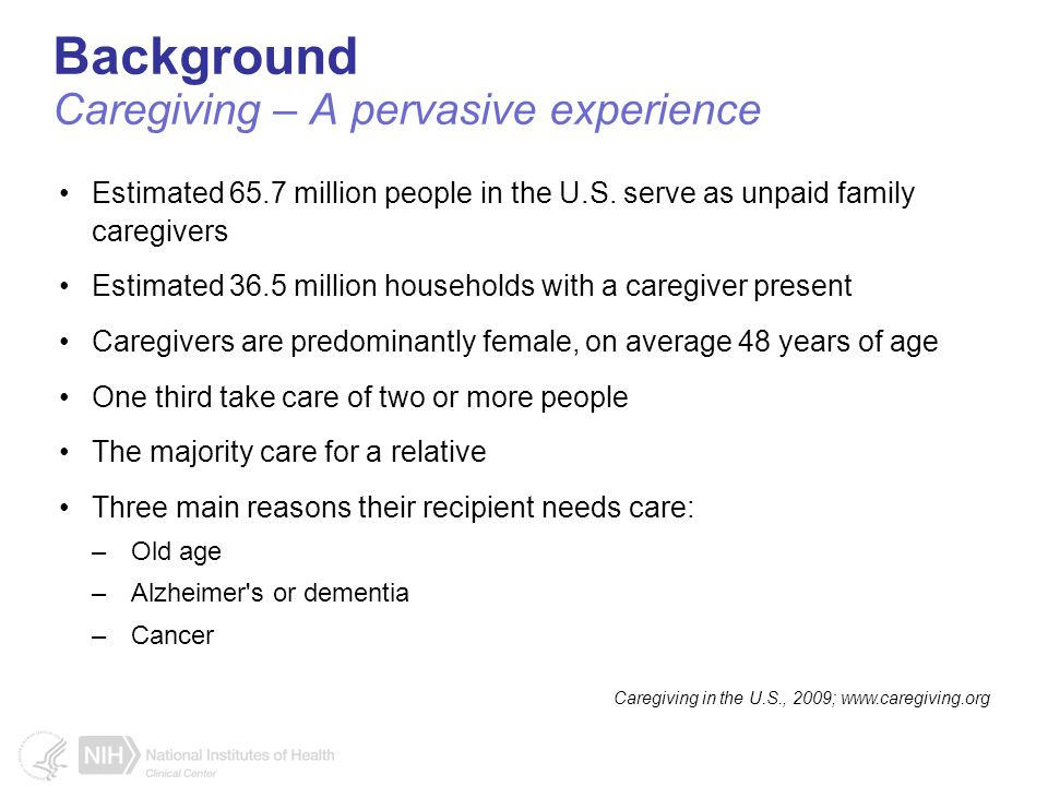 Background Caregiving – A pervasive experience Estimated 65.7 million people in the U.S.