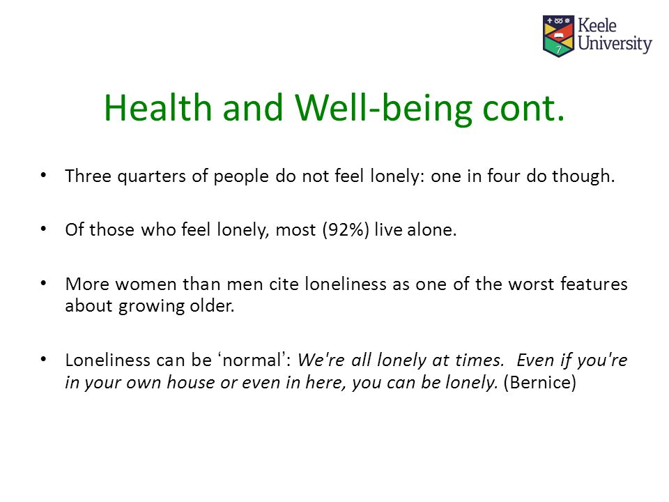 Health and Well-being cont. Three quarters of people do not feel lonely: one in four do though.