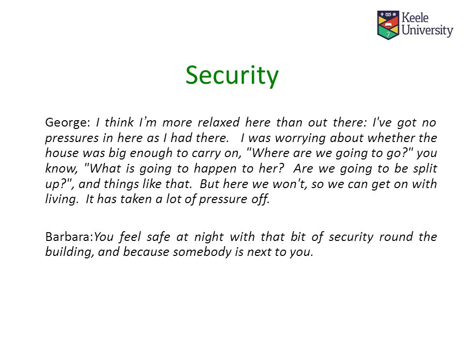 Security George: I think I'm more relaxed here than out there: I ve got no pressures in here as I had there.
