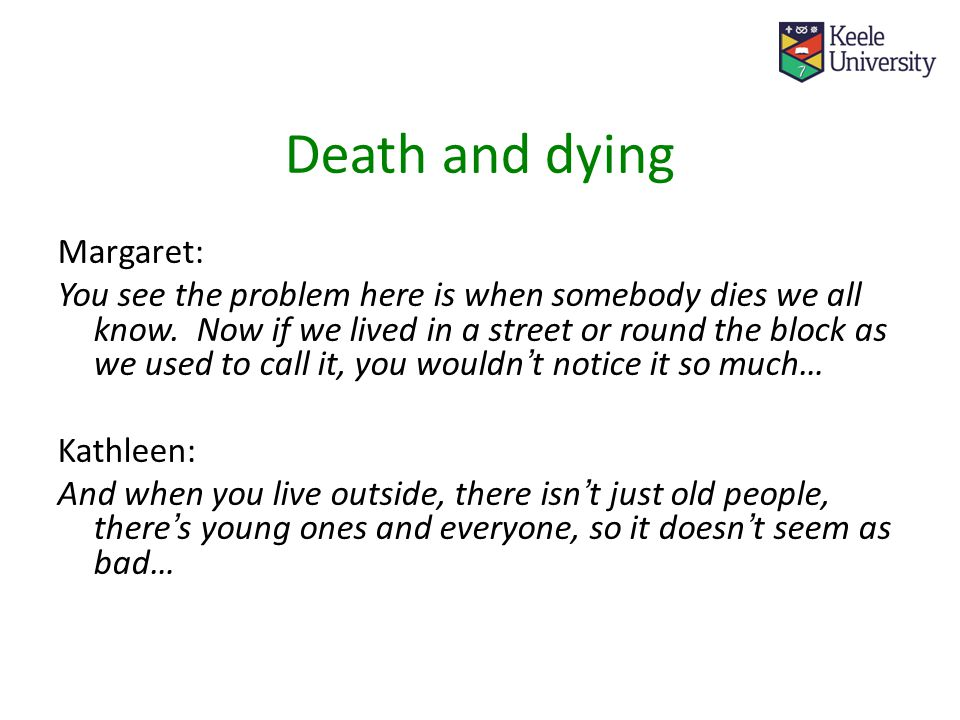Death and dying Margaret: You see the problem here is when somebody dies we all know.