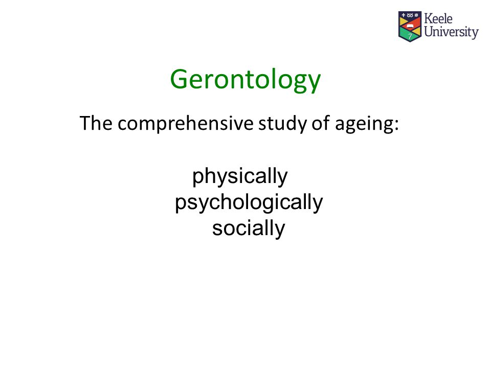 The comprehensive study of ageing: physically psychologically socially Gerontology
