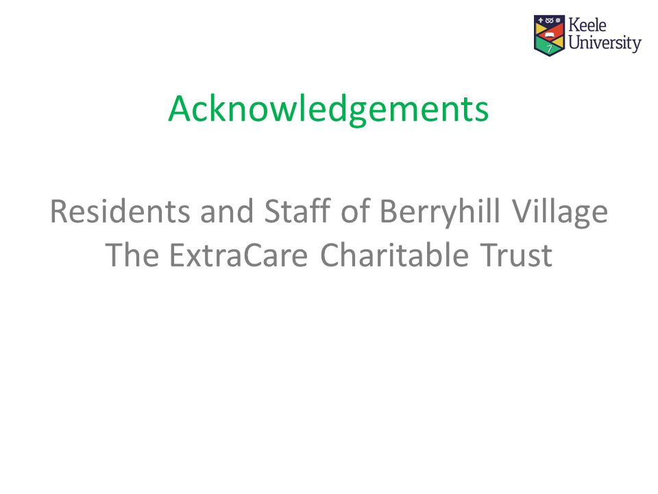 Acknowledgements Residents and Staff of Berryhill Village The ExtraCare Charitable Trust