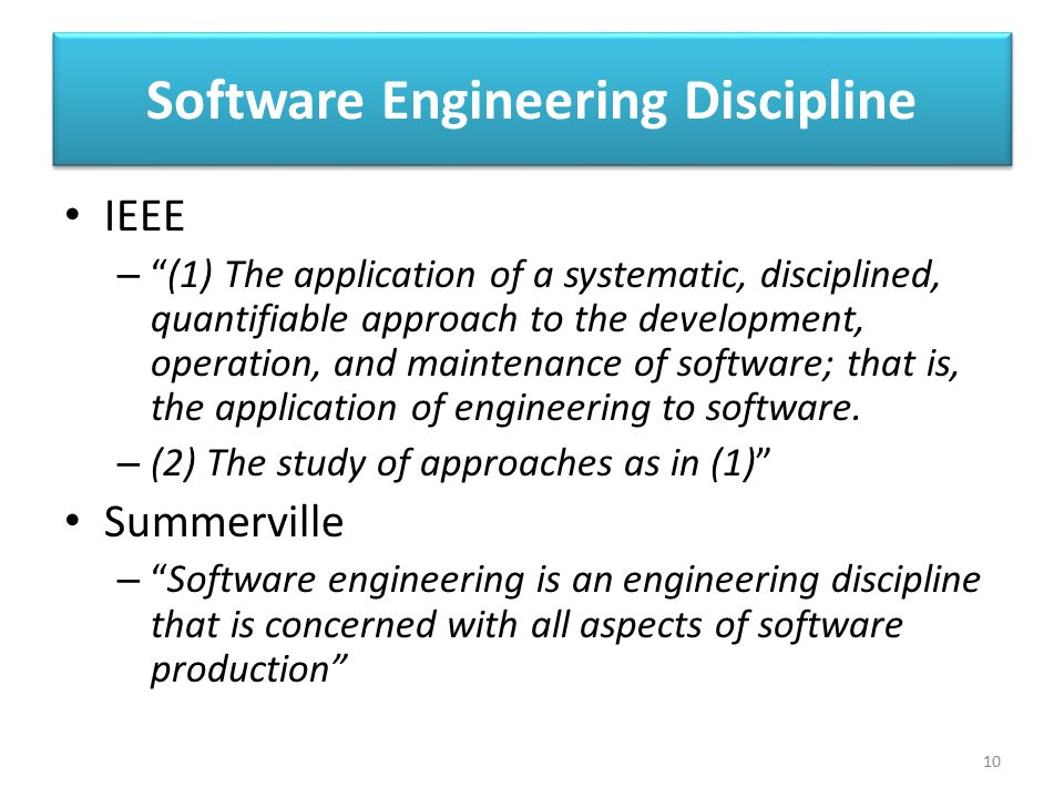 """Software Engineering Discipline IEEE – """"(1) The application of a systematic, disciplined, quantifiable approach to the development, operation, and mai"""