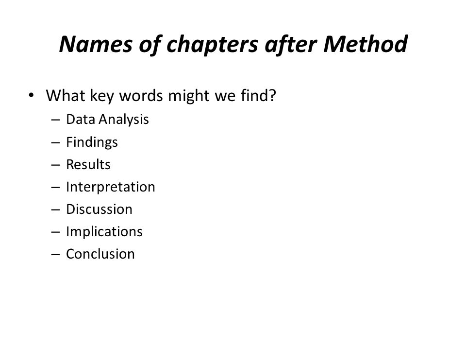 Names of chapters after Method What key words might we find? – Data Analysis – Findings – Results – Interpretation – Discussion – Implications – Concl