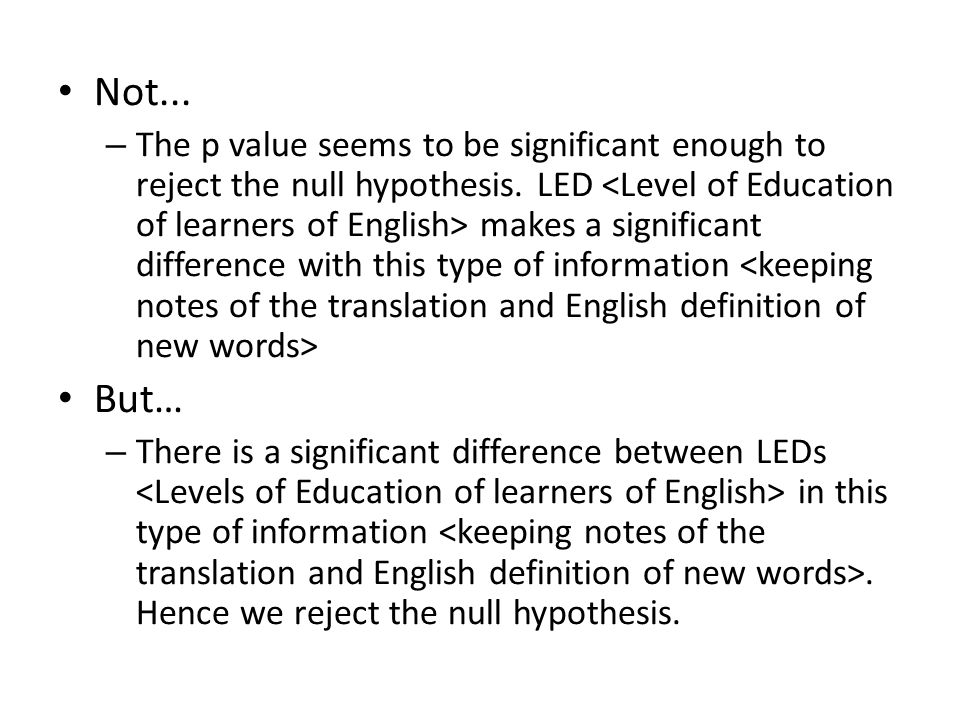 Not... – The p value seems to be significant enough to reject the null hypothesis. LED makes a significant difference with this type of information Bu