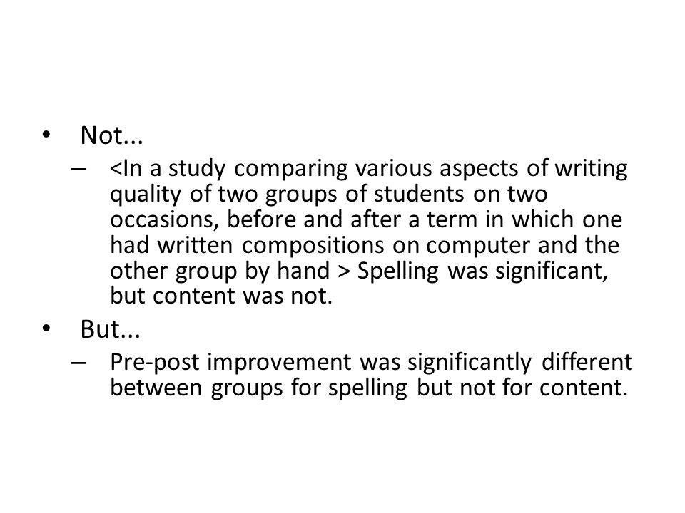 Not... – Spelling was significant, but content was not. But... – Pre-post improvement was significantly different between groups for spelling but not